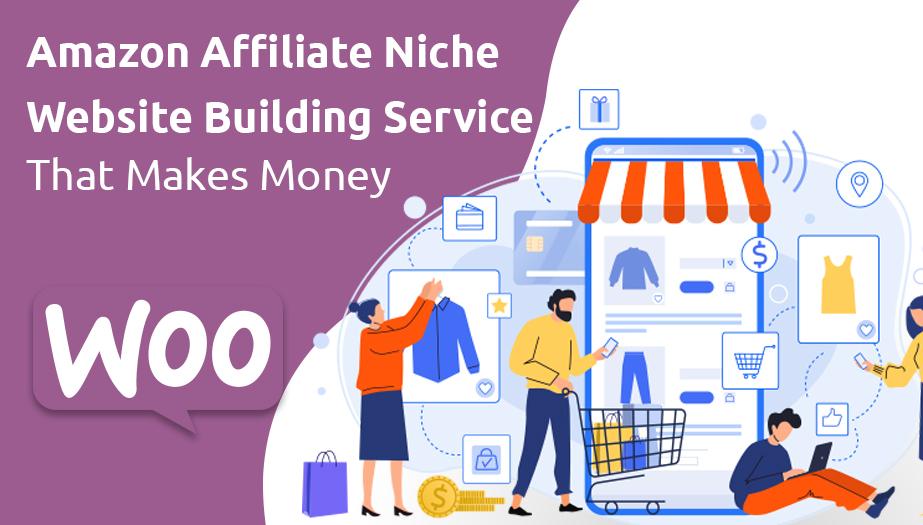 Amazon Affiliate Niche Website Building Service That Makes Money