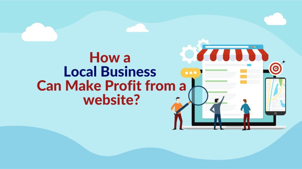 How a Local Business Can Make Profit from a website?