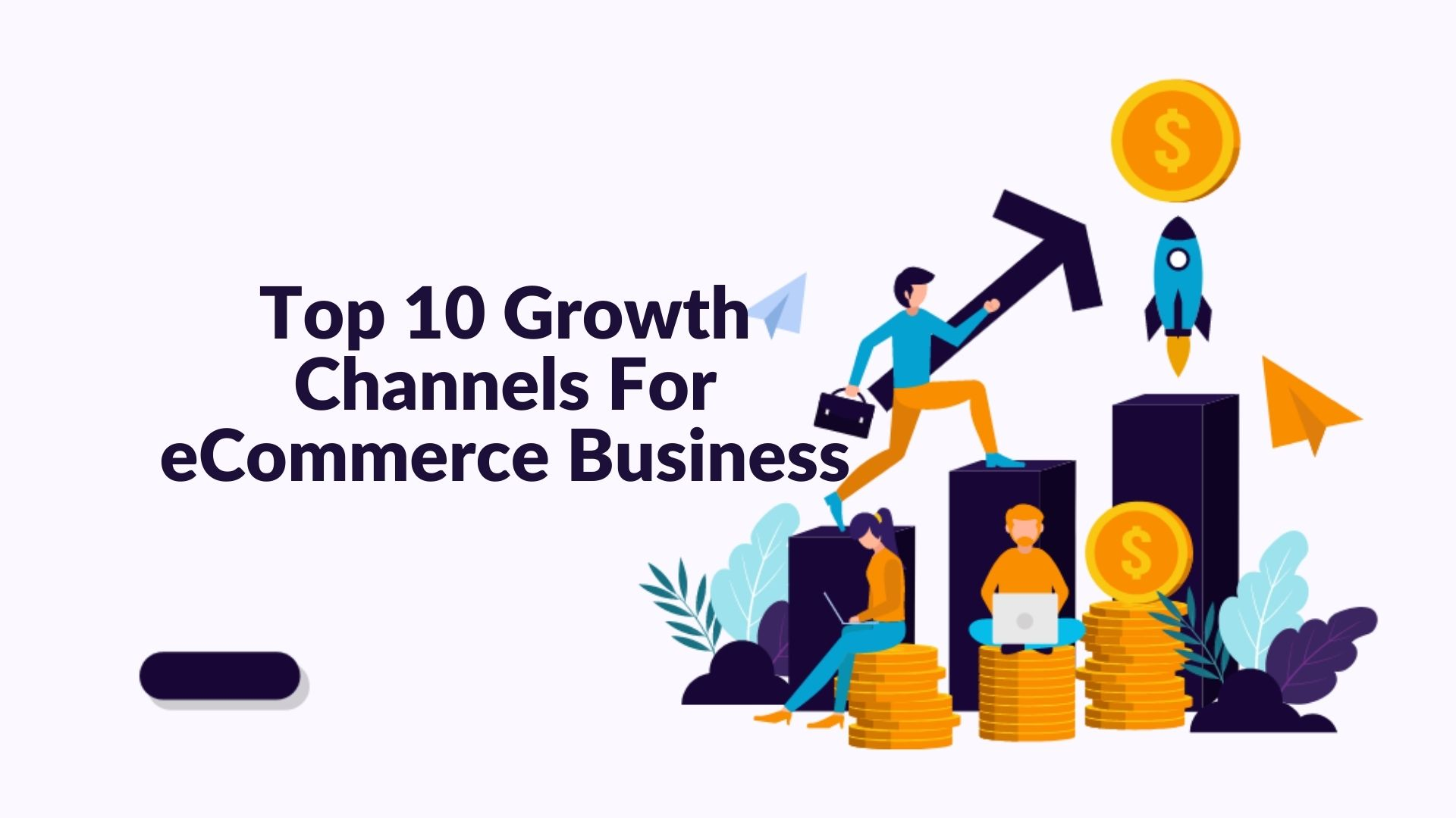 Top 10 Growth Channels For eCommerce Business